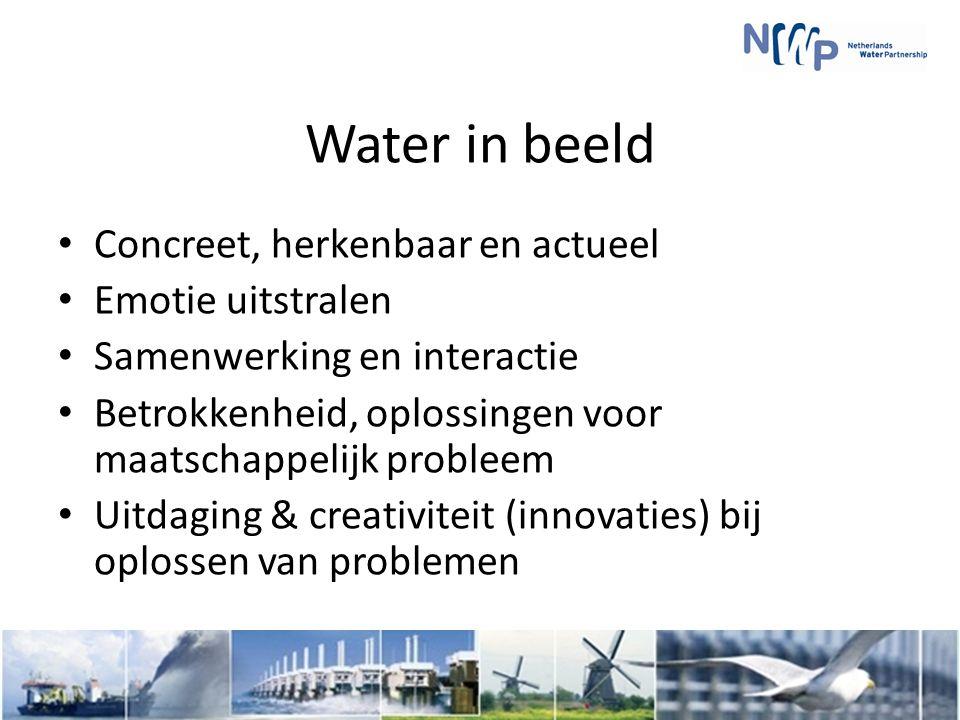 Water in beeld Concreet, herkenbaar en actueel Emotie uitstralen Samenwerking en interactie Betrokkenheid, oplossingen voor maatschappelijk probleem Uitdaging & creativiteit (innovaties) bij oplossen van problemen