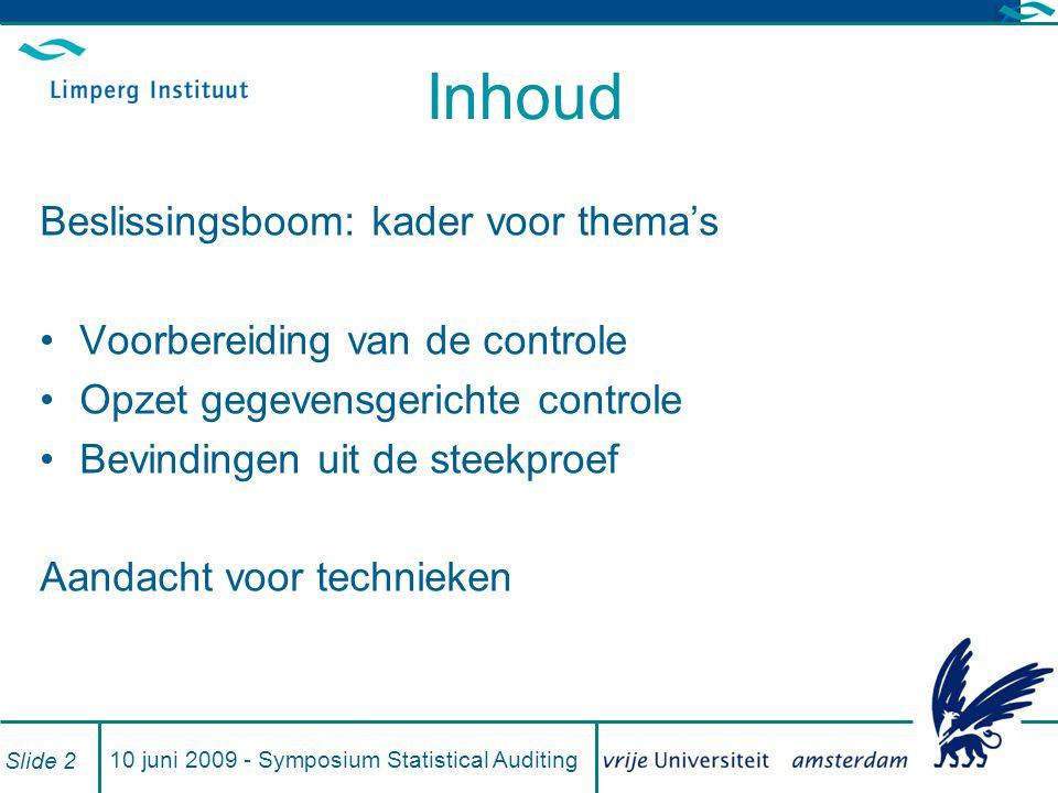 10 juni 2009 - Symposium Statistical Auditing Slide 3 Voorbereiding (1) Kennis van omgeving en bedrijfsactiviteiten Leidt tot: Kennis/oordeel over inherente risico's (IR) Kennis beheersingsmaatregelen Leidt tot: Kennis/oordeel over overblijvende beheersingsrisico's (CR) Een techniek:Voordracht Elsas