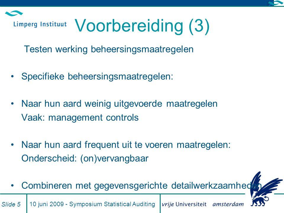 10 juni 2009 - Symposium Statistical Auditing Slide 6 Voorbereiding (4) Na testen werking beheersingsmaatregelen: Oordeel over IR x CR = Risk of material misstatement (RMM) Ligt bij cliënt, doch: te beoordelen door accountant.