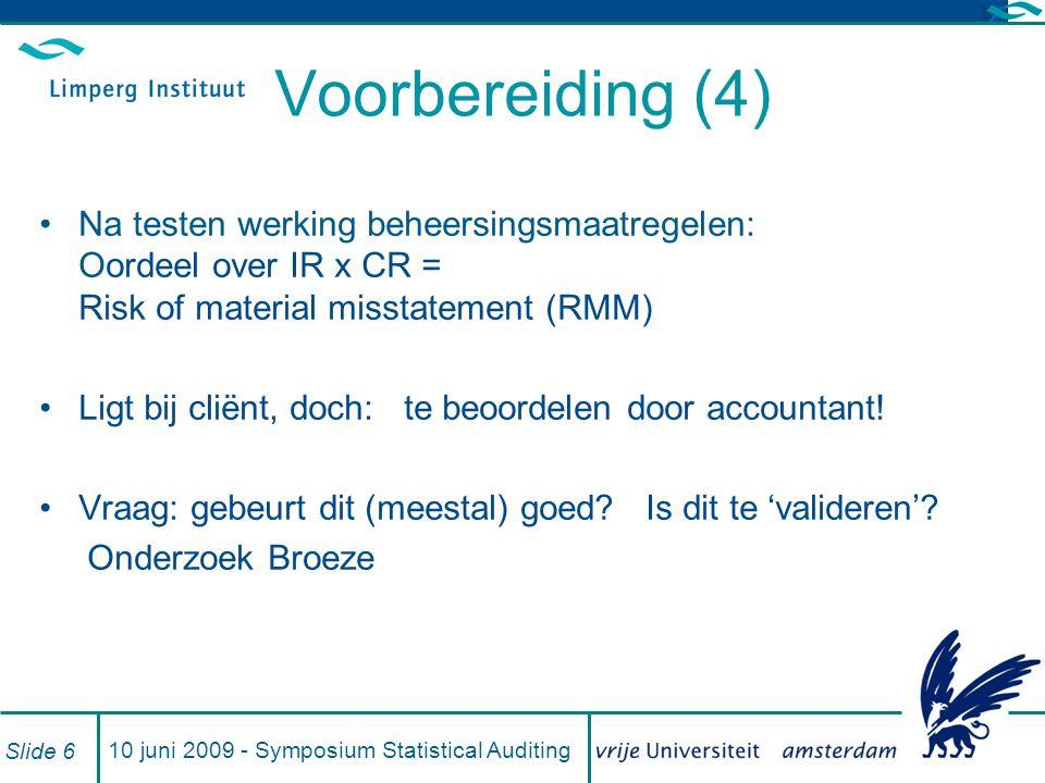10 juni 2009 - Symposium Statistical Auditing Slide 6 Voorbereiding (4) Na testen werking beheersingsmaatregelen: Oordeel over IR x CR = Risk of mater