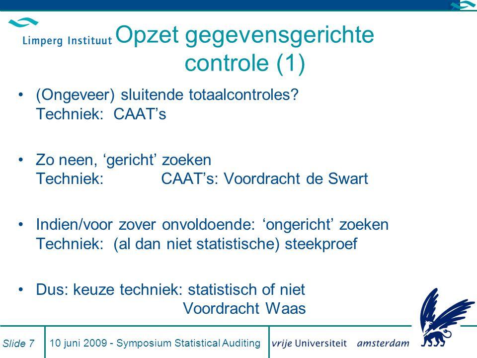 10 juni 2009 - Symposium Statistical Auditing Slide 7 Opzet gegevensgerichte controle (1) (Ongeveer) sluitende totaalcontroles? Techniek:CAAT's Zo nee