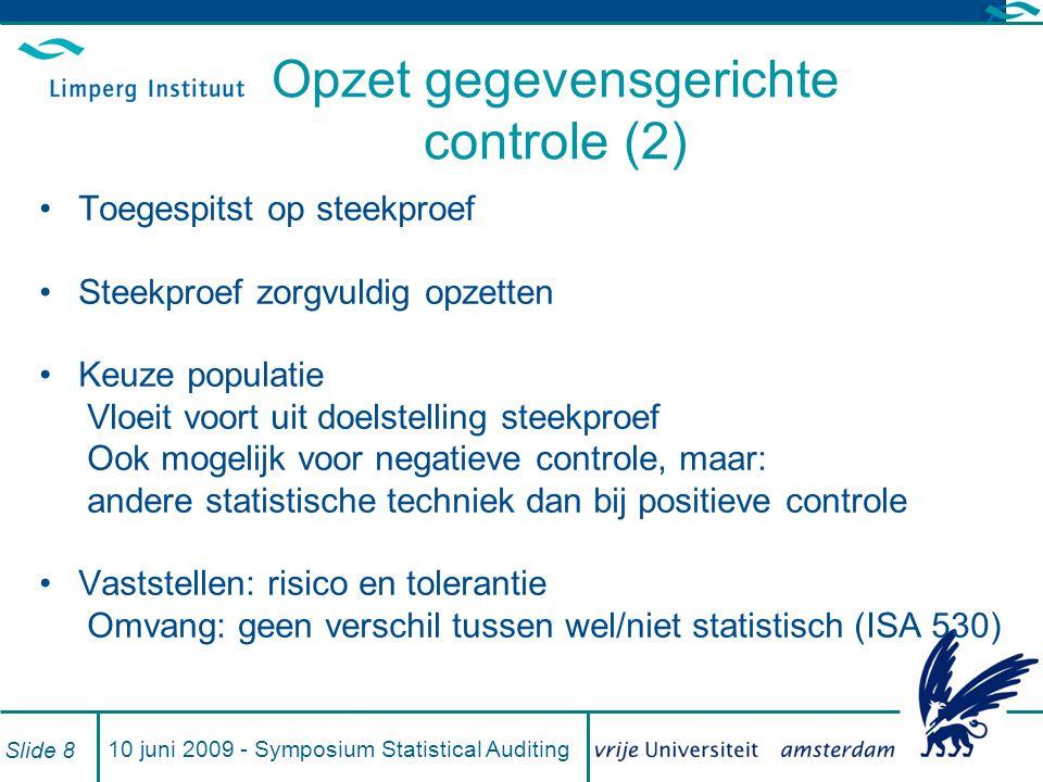 10 juni 2009 - Symposium Statistical Auditing Slide 8 Opzet gegevensgerichte controle (2) Toegespitst op steekproef Steekproef zorgvuldig opzetten Keu