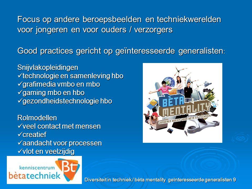 Diversiteit in techniek / bèta mentality geïnteresseerde generalisten 9 Focus op andere beroepsbeelden en techniekwerelden voor jongeren en voor ouder