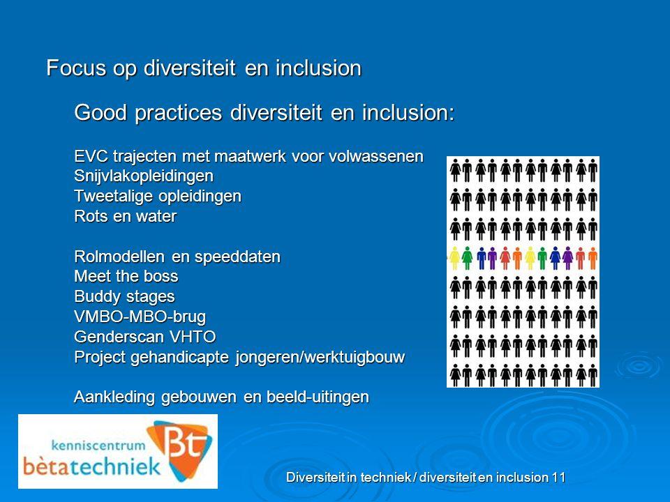 Diversiteit in techniek / diversiteit en inclusion 11 Focus op diversiteit en inclusion Good practices diversiteit en inclusion: EVC trajecten met maa