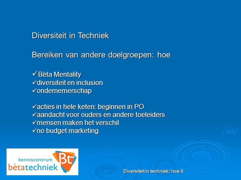Diversiteit in techniek / hoe 5 Diversiteit in Techniek Bereiken van andere doelgroepen: hoe Bèta Mentality Bèta Mentality diversiteit en inclusion di