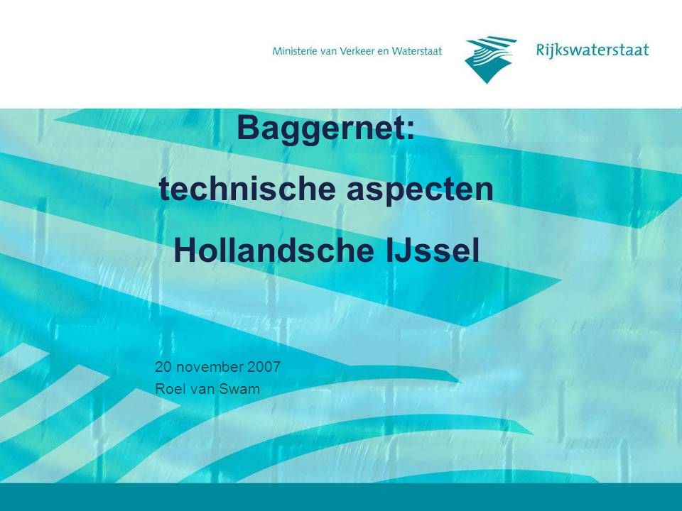 Baggernet: technische aspecten Hollandsche IJssel 20 november 2007 Roel van Swam