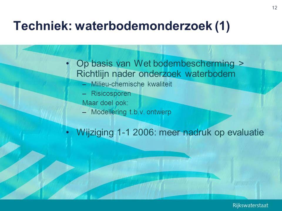 Techniek: waterbodemonderzoek (1) Op basis van Wet bodembescherming > Richtlijn nader onderzoek waterbodem –Milieu-chemische kwaliteit –Risicosporen Maar doel ook: –Modellering t.b.v.