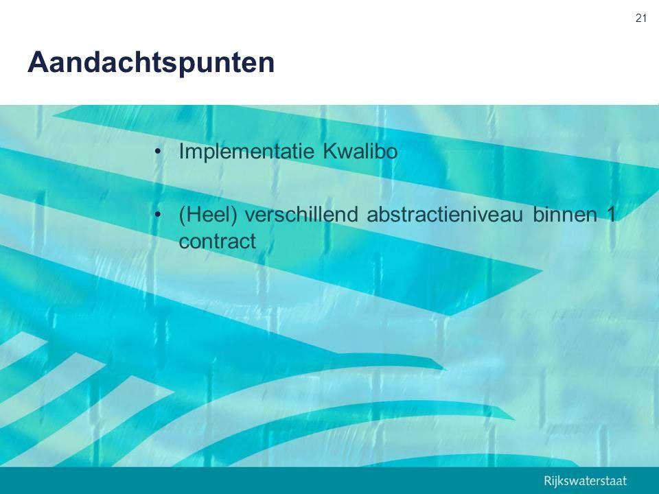 Aandachtspunten Implementatie Kwalibo (Heel) verschillend abstractieniveau binnen 1 contract 21