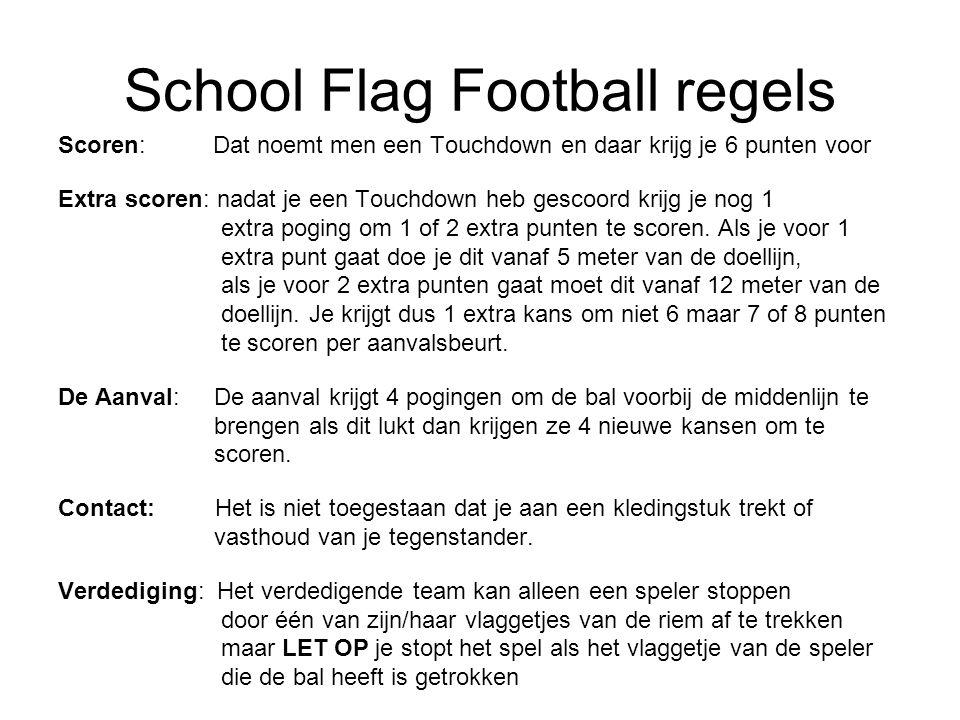 School Flag Football regels Scoren: Dat noemt men een Touchdown en daar krijg je 6 punten voor Extra scoren: nadat je een Touchdown heb gescoord krijg