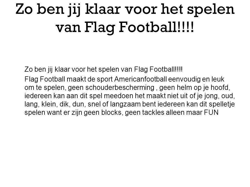 Zo ben jij klaar voor het spelen van Flag Football!!!! Flag Football maakt de sport Americanfootball eenvoudig en leuk om te spelen, geen schouderbesc