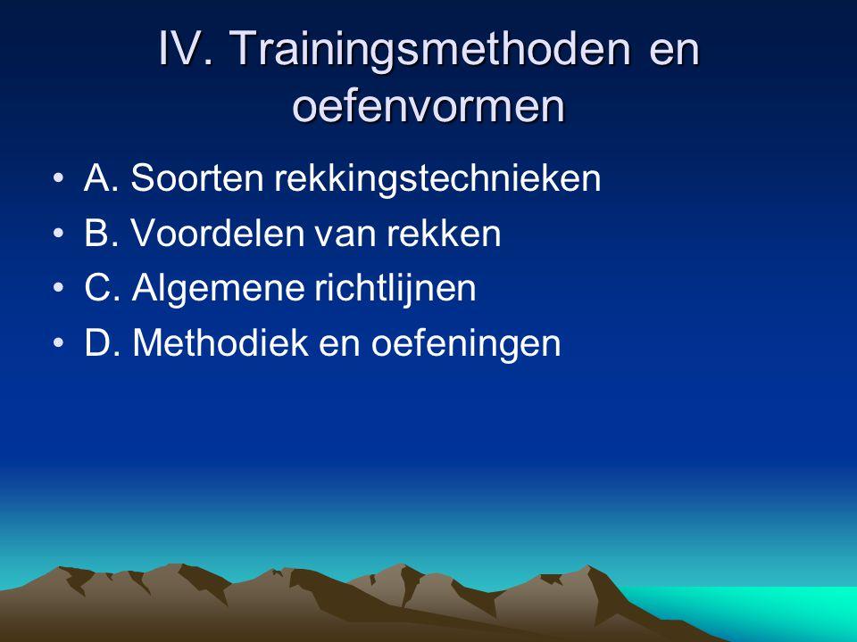 IV. Trainingsmethoden en oefenvormen A. Soorten rekkingstechnieken B. Voordelen van rekken C. Algemene richtlijnen D. Methodiek en oefeningen