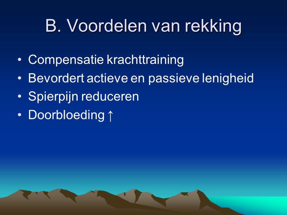 B. Voordelen van rekking Compensatie krachttraining Bevordert actieve en passieve lenigheid Spierpijn reduceren Doorbloeding ↑