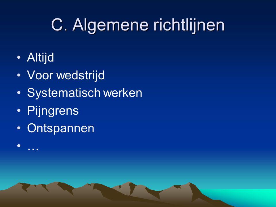 C. Algemene richtlijnen Altijd Voor wedstrijd Systematisch werken Pijngrens Ontspannen …