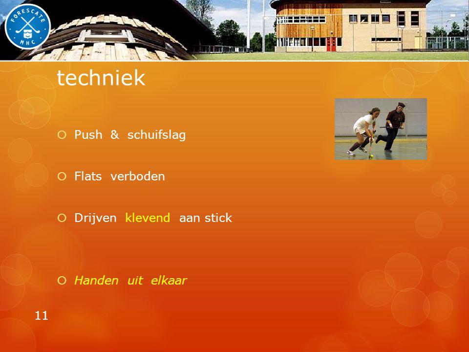 techniek  Push & schuifslag  Flats verboden  Drijven klevend aan stick  Handen uit elkaar 11