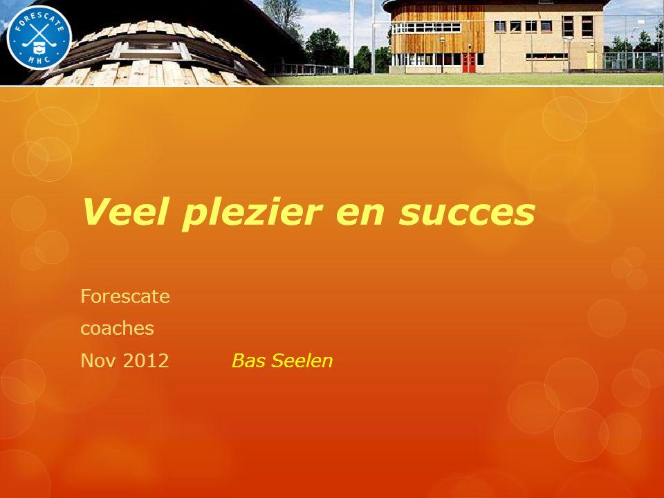 Veel plezier en succes Forescate coaches Nov 2012 Bas Seelen