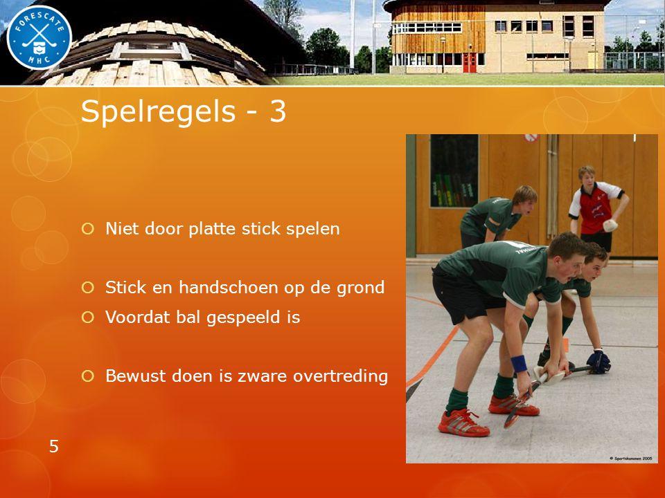 Spelregels - 3  Niet door platte stick spelen  Stick en handschoen op de grond  Voordat bal gespeeld is  Bewust doen is zware overtreding 5