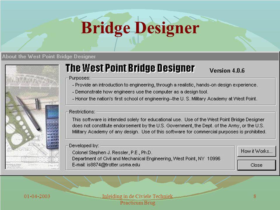 01-04-2003Inleiding in de Civiele Techniek Practicum Brug 8 Bridge Designer