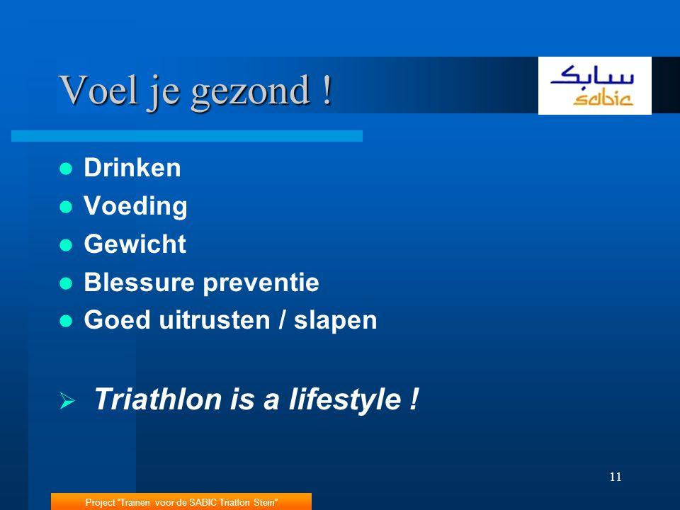 """Project """"Trainen voor de SABIC Triatlon Stein"""" 11 Voel je gezond ! Drinken Voeding Gewicht Blessure preventie Goed uitrusten / slapen  Triathlon is a"""
