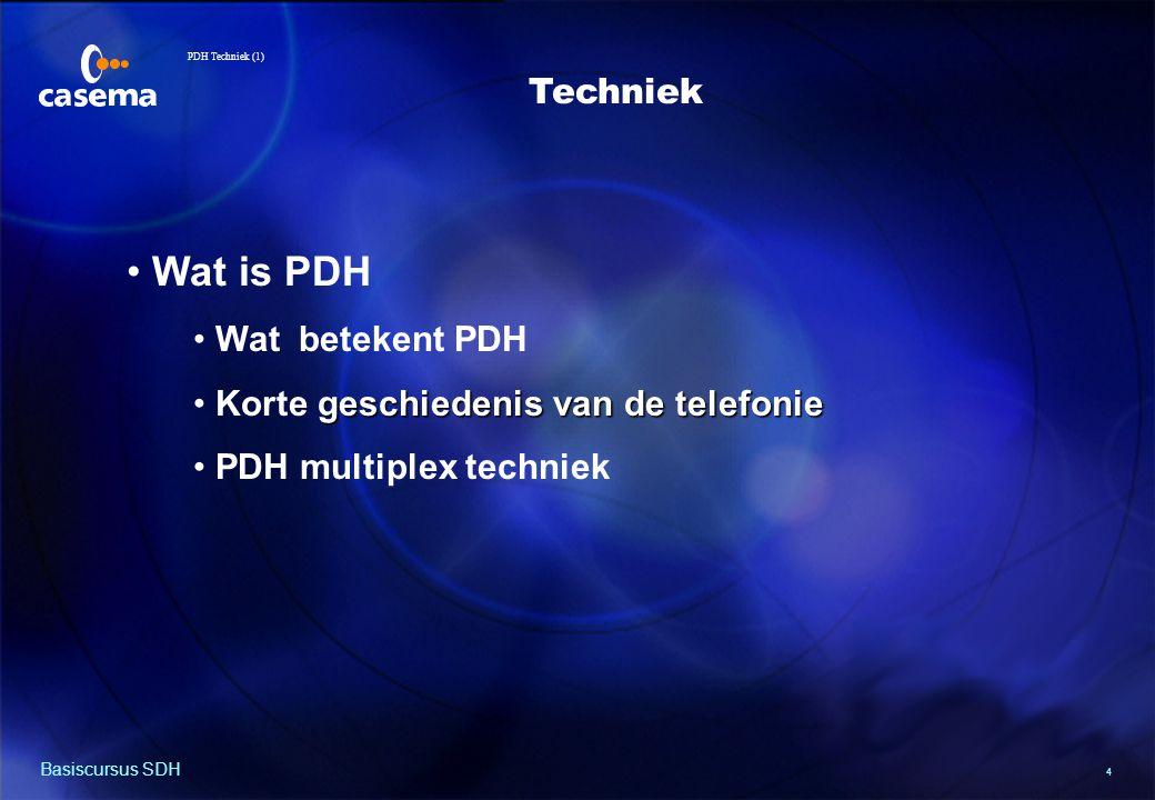 4 Basiscursus SDH Wat is PDH Wat betekent PDH geschiedenis van de telefonie Korte geschiedenis van de telefonie PDH multiplex techniek Techniek PDH Techniek (1)
