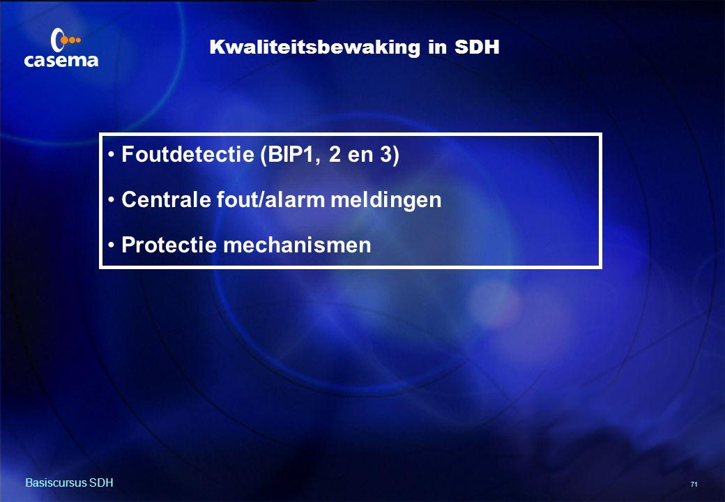 71 Basiscursus SDH Foutdetectie (BIP1, 2 en 3) Centrale fout/alarm meldingen Protectie mechanismen Kwaliteitsbewaking in SDH