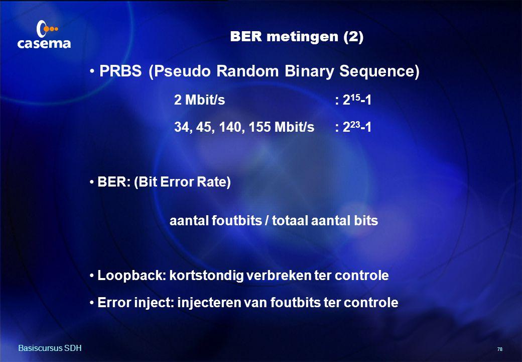 78 Basiscursus SDH BER metingen (2) PRBS (Pseudo Random Binary Sequence) 2 Mbit/s: 2 15 -1 34, 45, 140, 155 Mbit/s: 2 23 -1 BER: (Bit Error Rate) aantal foutbits / totaal aantal bits Loopback: kortstondig verbreken ter controle Error inject: injecteren van foutbits ter controle