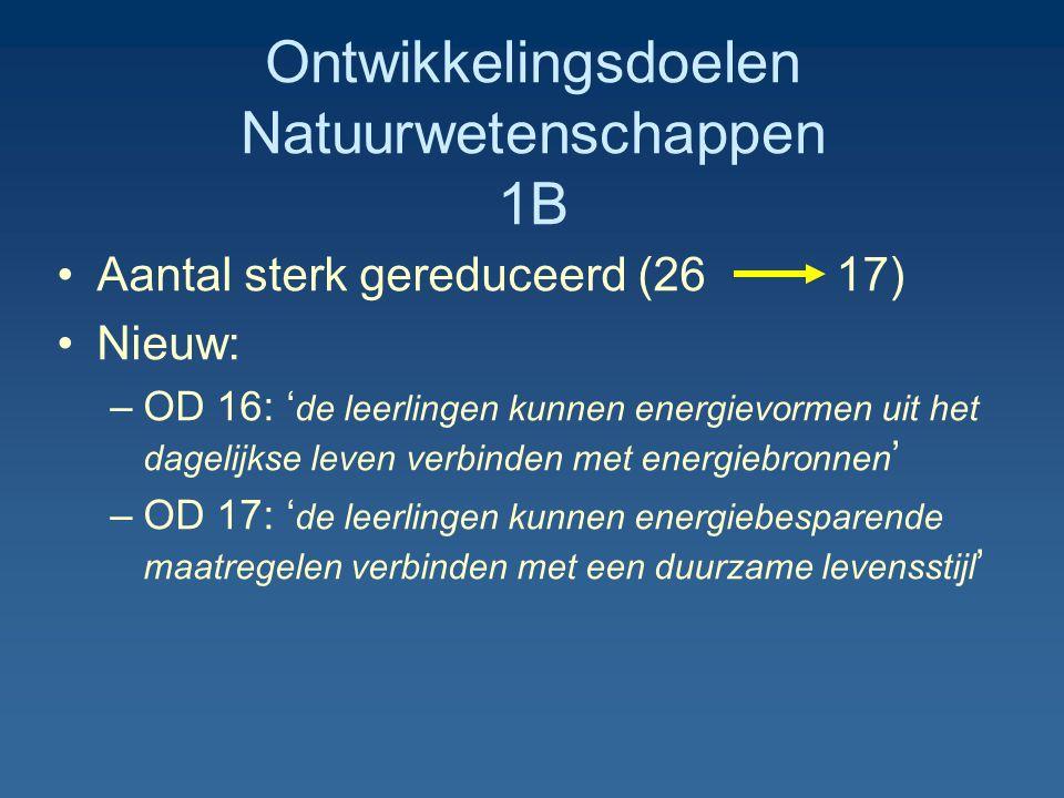 Ontwikkelingsdoelen Natuurwetenschappen 1B Aantal sterk gereduceerd (26 17) Nieuw: –OD 16: ' de leerlingen kunnen energievormen uit het dagelijkse lev