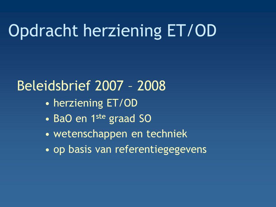 Opdracht herziening ET/OD Beleidsbrief 2007 – 2008 herziening ET/OD BaO en 1 ste graad SO wetenschappen en techniek op basis van referentiegegevens