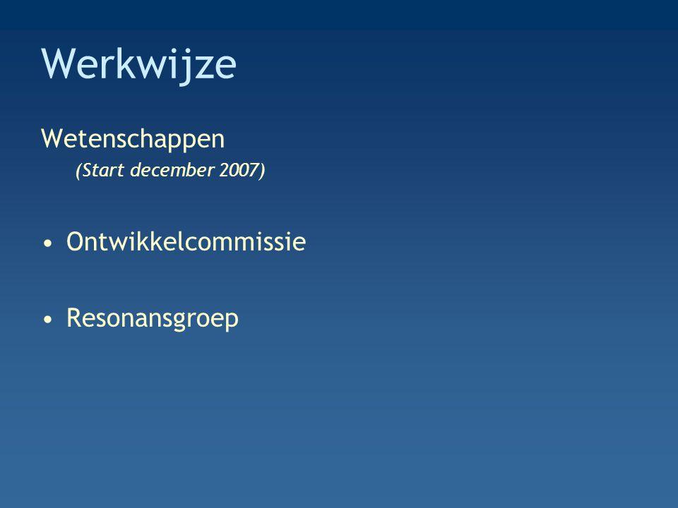 Werkwijze Wetenschappen (Start december 2007) Ontwikkelcommissie Resonansgroep