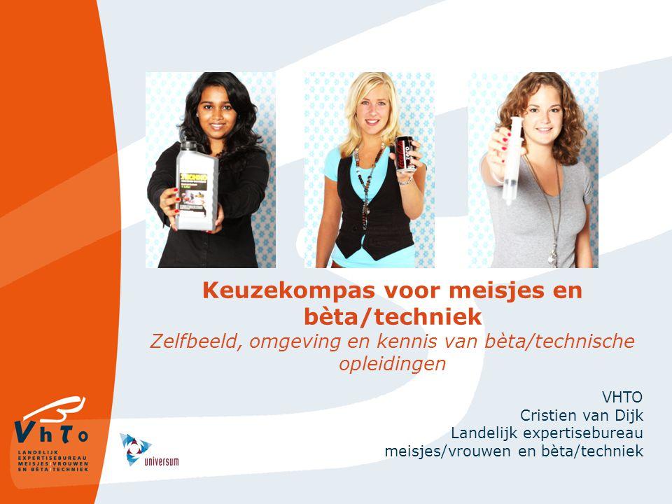 Keuzekompas voor meisjes en bèta/techniek Zelfbeeld, omgeving en kennis van bèta/technische opleidingen VHTO Cristien van Dijk Landelijk expertisebure