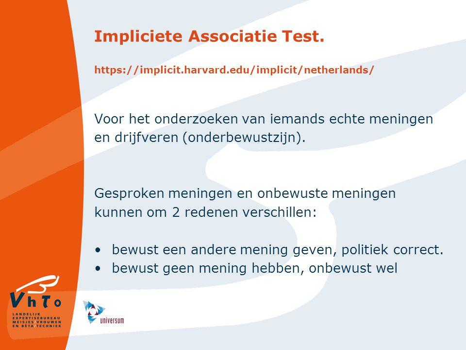 Impliciete Associatie Test. https://implicit.harvard.edu/implicit/netherlands/ Voor het onderzoeken van iemands echte meningen en drijfveren (onderbew