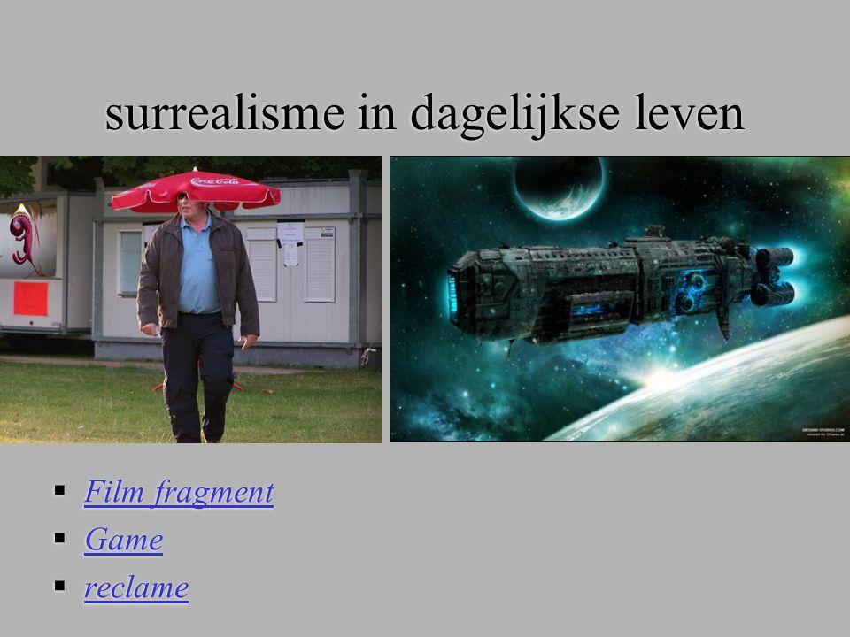 surrealisme in dagelijkse leven  Film fragment Film fragment  Game Game  reclame reclame  Film fragment Film fragment  Game Game  reclame reclam