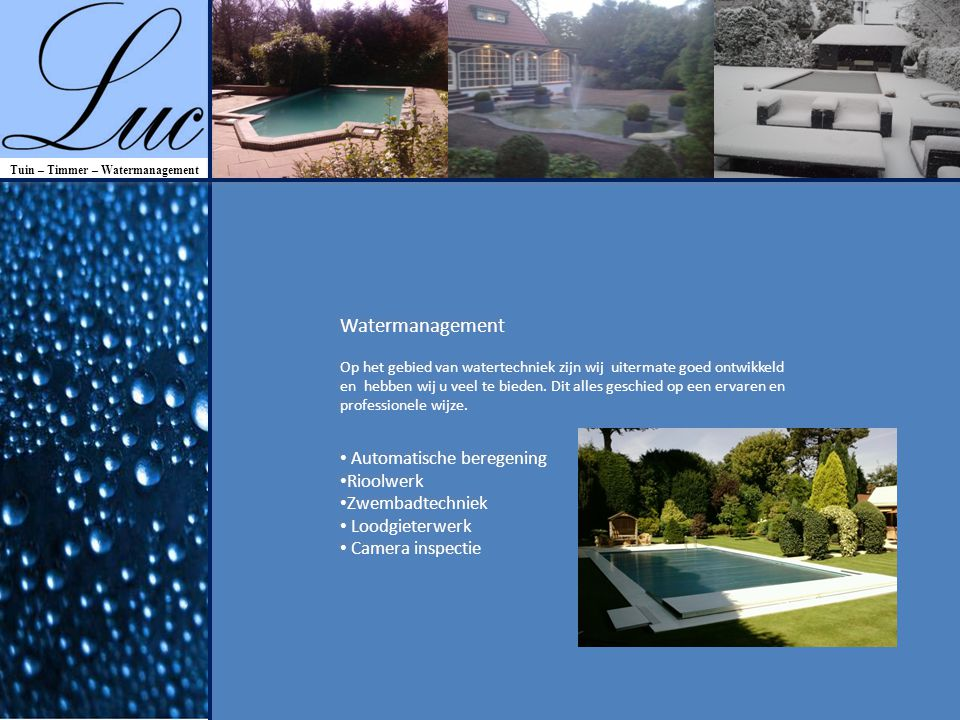 Tuin – Timmer – Watermanagement Watermanagement Op het gebied van watertechniek zijn wij uitermate goed ontwikkeld en hebben wij u veel te bieden.