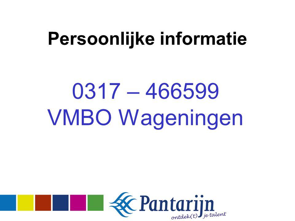 Persoonlijke informatie 0317 – 466599 VMBO Wageningen