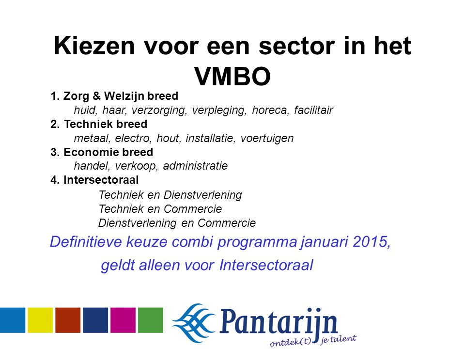 Kiezen voor een sector in het VMBO Definitieve keuze combi programma januari 2015, geldt alleen voor Intersectoraal Techniek en Dienstverlening Techniek en Commercie Dienstverlening en Commercie 1.