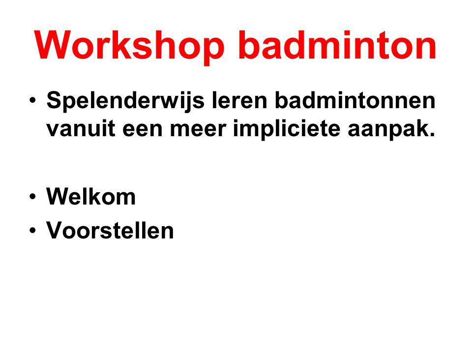 DOELEN Denkstructuur aanreiken om racketspel spelenderwijs aan te bieden (SPATS ) Leren aanpassen om kans op succes te vergroten volgens meer impliciete aanpak Mogelijkheden zelfregulering aanbieden Spelen op eigen niveau in wedstrijden Badminton uit hoek opvulactiviteiten halen