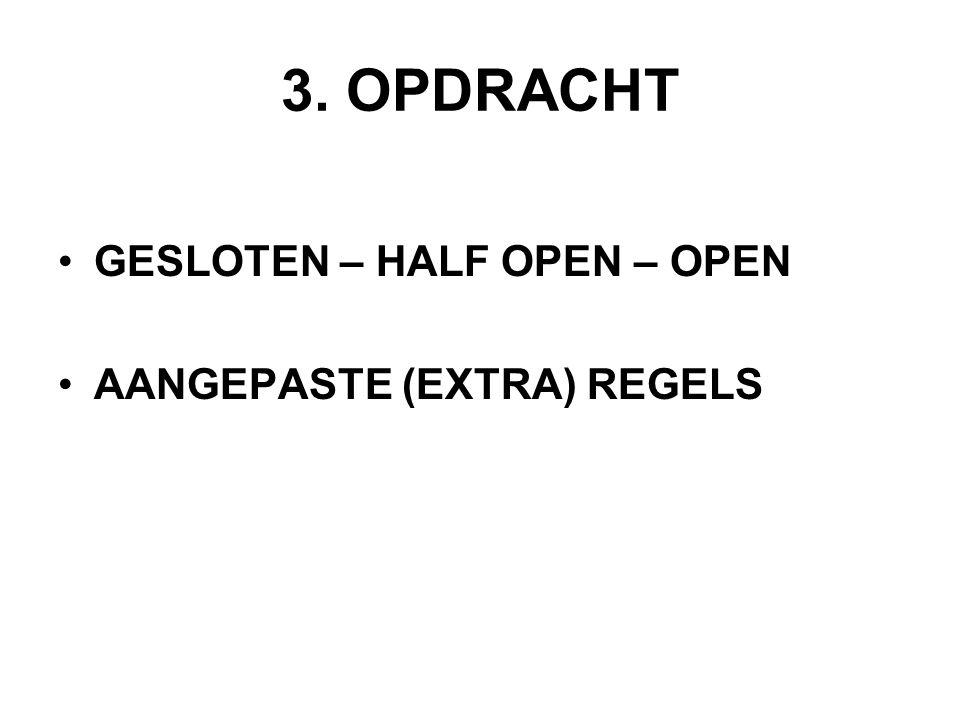 3. OPDRACHT GESLOTEN – HALF OPEN – OPEN AANGEPASTE (EXTRA) REGELS