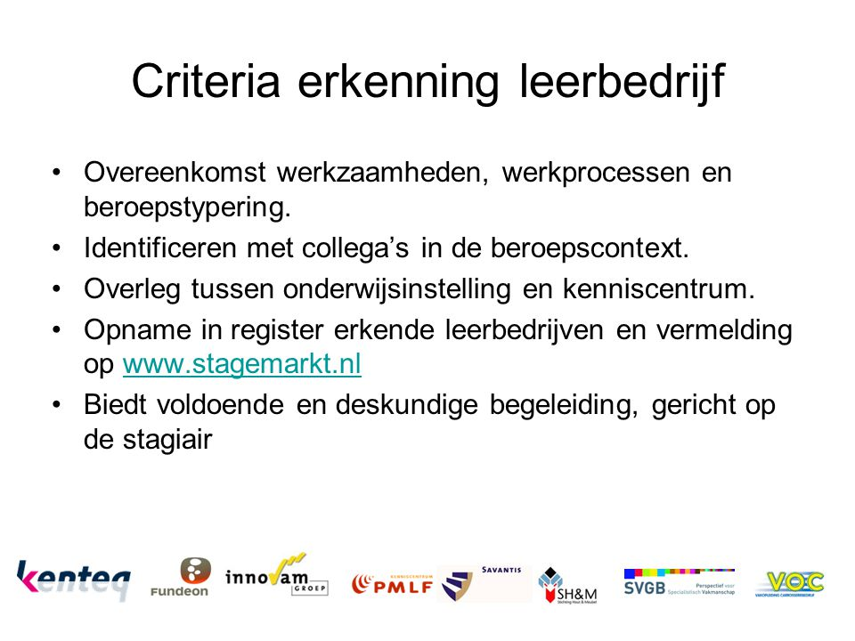 Criteria erkenning leerbedrijf Overeenkomst werkzaamheden, werkprocessen en beroepstypering. Identificeren met collega's in de beroepscontext. Overleg