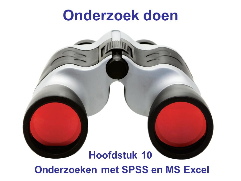Onderzoek doen Hoofdstuk 10 Onderzoeken met SPSS en MS Excel