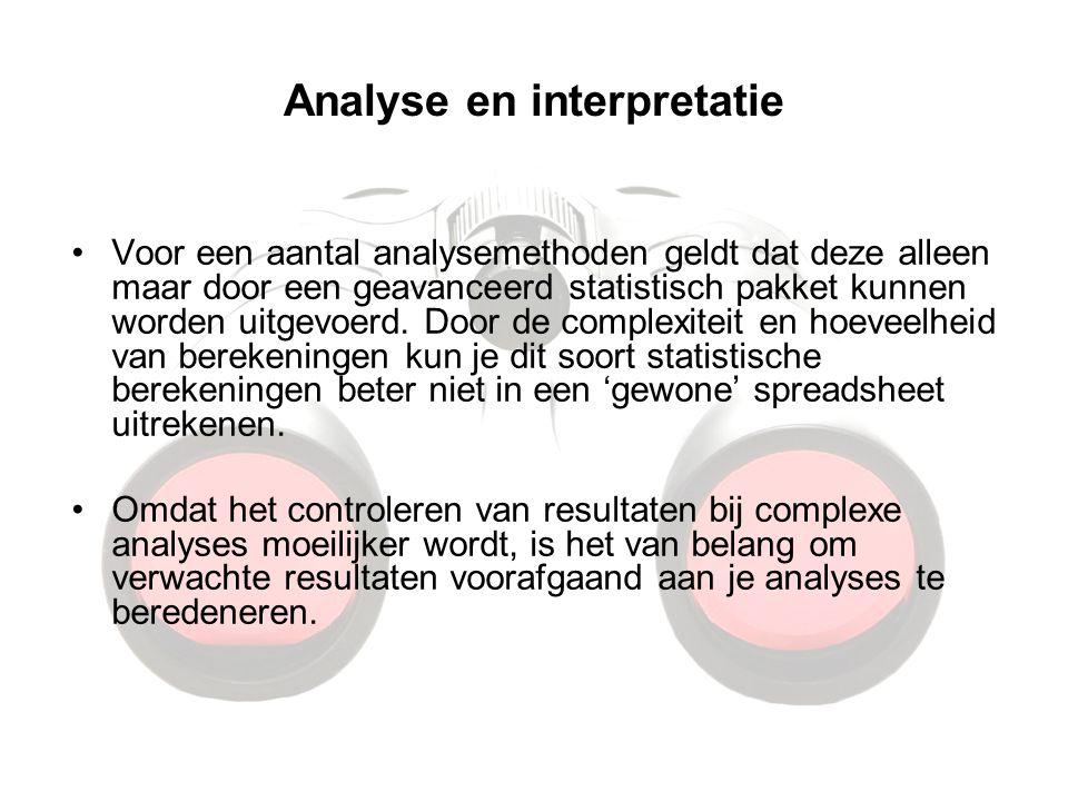 Analyse en interpretatie Voor een aantal analysemethoden geldt dat deze alleen maar door een geavanceerd statistisch pakket kunnen worden uitgevoerd.