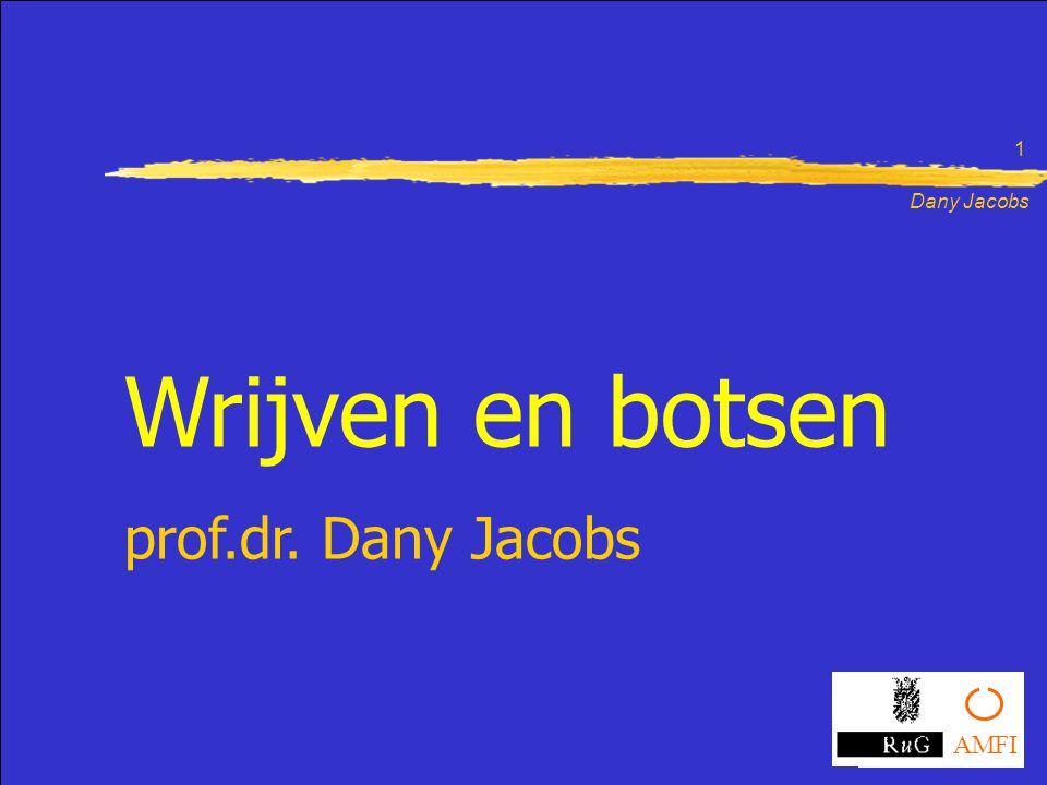 Dany Jacobs 1 Wrijven en botsen prof.dr. Dany Jacobs AMFI