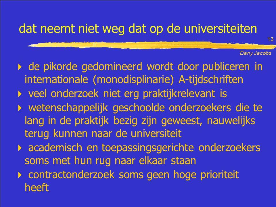Dany Jacobs 13 dat neemt niet weg dat op de universiteiten  de pikorde gedomineerd wordt door publiceren in internationale (monodisplinarie) A-tijdsc