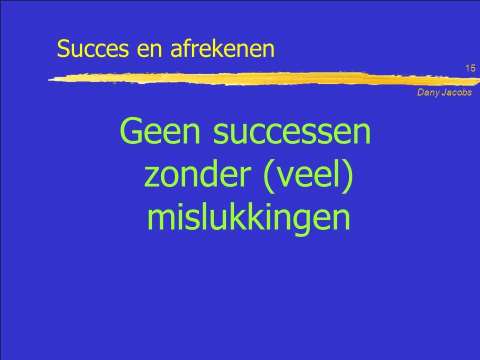 Dany Jacobs 15 Geen successen zonder (veel) mislukkingen Succes en afrekenen