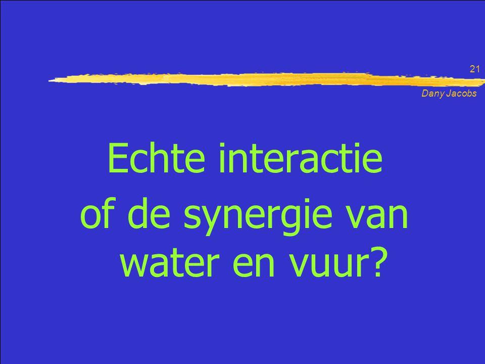Dany Jacobs 21 Echte interactie of de synergie van water en vuur?