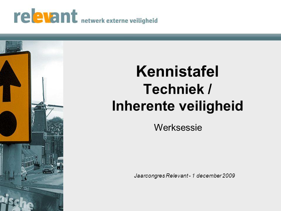 Kennistafel Techniek / Inherente veiligheid Jaarcongres Relevant - 1 december 2009 Werksessie