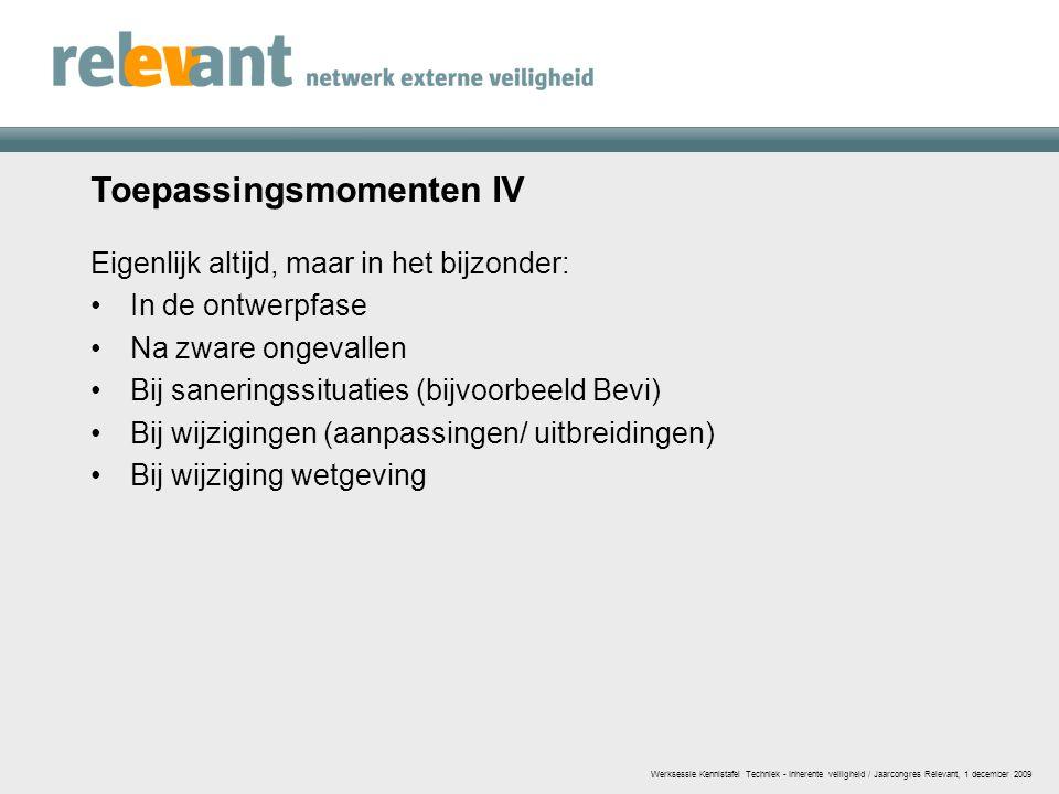 Toepassingsmomenten IV Eigenlijk altijd, maar in het bijzonder: In de ontwerpfase Na zware ongevallen Bij saneringssituaties (bijvoorbeeld Bevi) Bij w