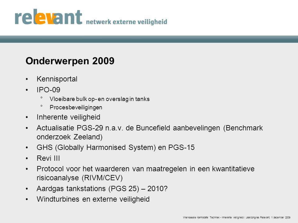 Onderwerpen 2009 Kennisportal IPO-09 °Vloeibare bulk op- en overslag in tanks °Procesbeveiligingen Inherente veiligheid Actualisatie PGS-29 n.a.v. de