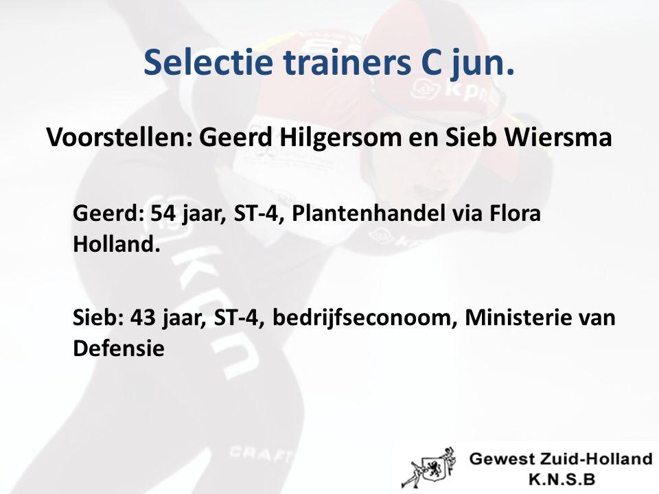 Selectie trainers C jun. Voorstellen: Geerd Hilgersom en Sieb Wiersma Geerd: 54 jaar, ST-4, Plantenhandel via Flora Holland. Sieb: 43 jaar, ST-4, bedr