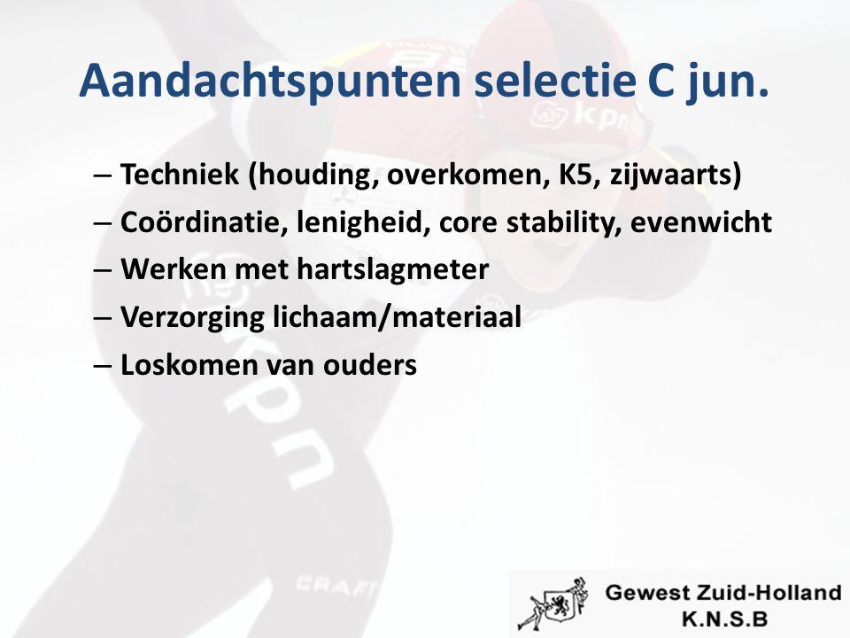 Aandachtspunten selectie C jun. – Techniek (houding, overkomen, K5, zijwaarts) – Coördinatie, lenigheid, core stability, evenwicht – Werken met hartsl