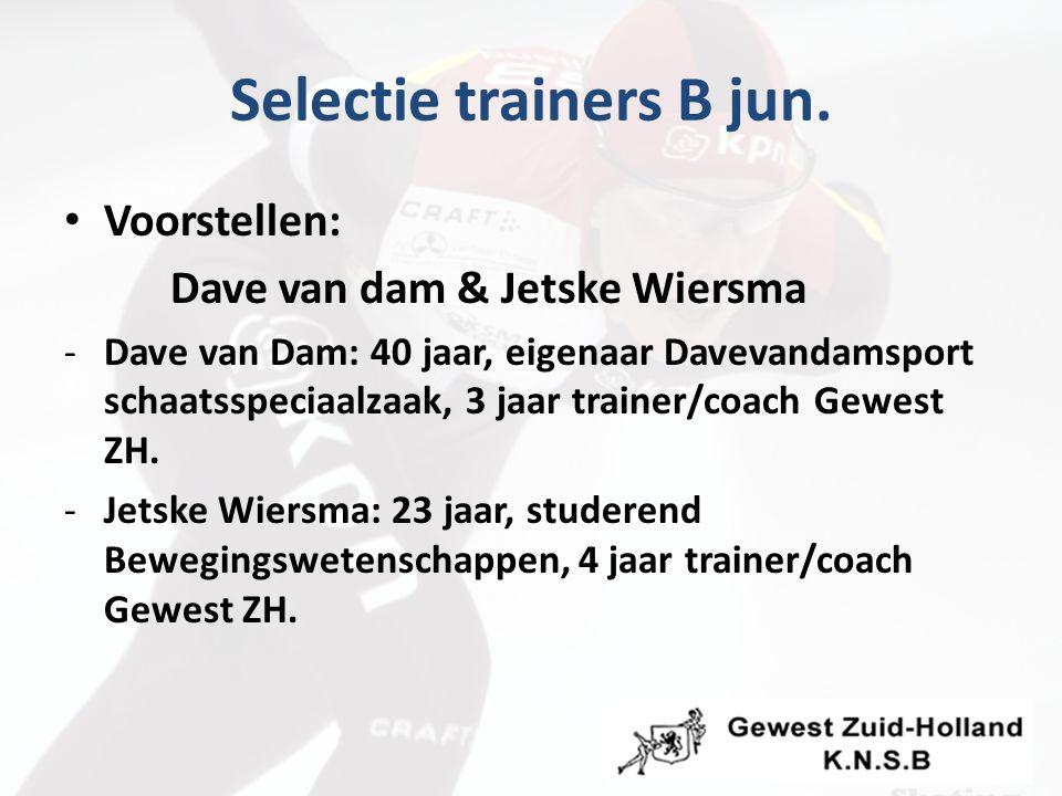 Selectie trainers B jun. Voorstellen: Dave van dam & Jetske Wiersma -Dave van Dam: 40 jaar, eigenaar Davevandamsport schaatsspeciaalzaak, 3 jaar train