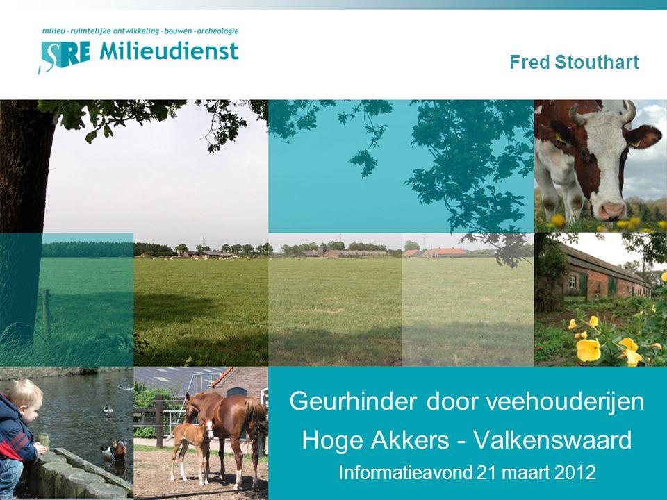 Geurhinder door veehouderijen Hoge Akkers - Valkenswaard Informatieavond 21 maart 2012 Fred Stouthart